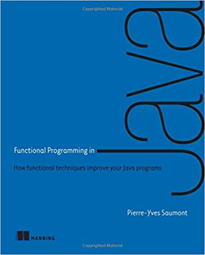 Functional Programming in Java: How functional techniques improve your Java programs