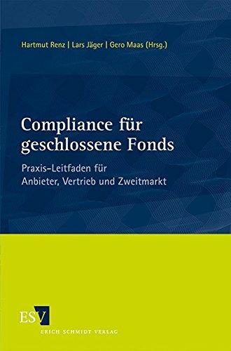 Compliance für geschlossene Fonds: Praxis-Leitfaden für Anbieter, Vertrieb und Zweitmarkt Taschenbuch – 27. Juni 2013 Hartmut Renz Prof. Dr. Lars Jäger Gero Maas Dr. Oliver Zander
