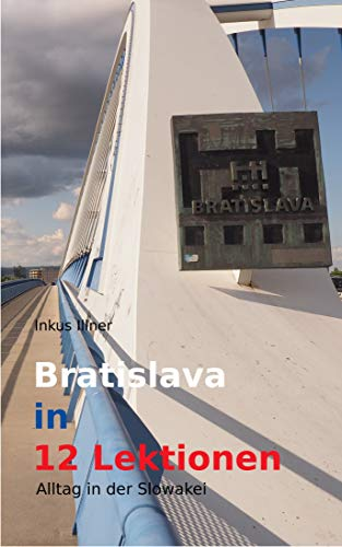 Amazon bratislava in 12 lektionen alltag in der slowakei bratislava in 12 lektionen alltag in der slowakei german edition by illner fandeluxe Gallery