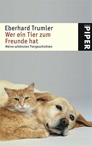 Wer ein Tier zum Freunde hat: Meine schönsten Tiergeschichten (Piper Taschenbuch, Band 4472)