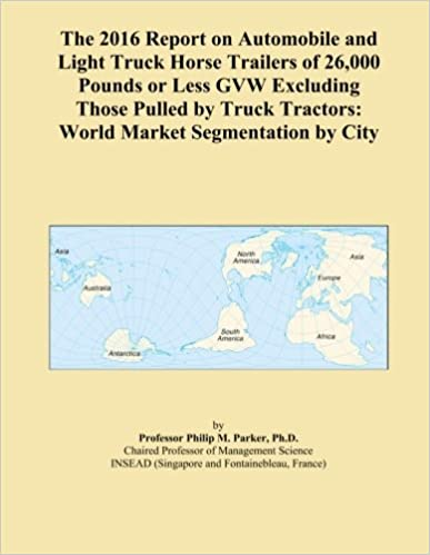 The 2016 Report on Automobile and Light Truck Horse Trailers of 26, 000 Pounds or Less GVW Excluding Those Pulled by Truck Tractors: World Market Segmentation by City