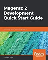 Magento 2 Development Quick Start Guide: Build better stores by extending Magento Front Cover