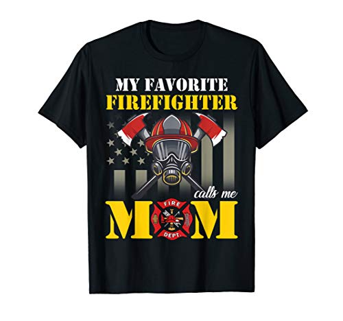 Mothers Day My Favorite Firefighter Calls Me Mom T shirt ()