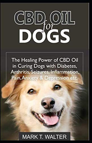 CBD OIL FOR DOGS: The Healing Power of CBD Oil in Curing Dogs with Diabetes, Arthritis, Seizures, Inflammation, Pain, Anxiety & Depression etc. (Amazon Thunder Capsules)