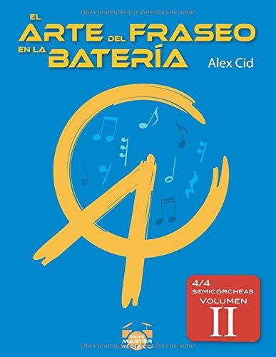 El arte del fraseo en la batería 4/4 semicorcheas (volumen II) (Máster Rítmico)  [Cid, Alex] (Tapa Blanda)