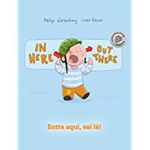 In here, out there! Entra aqui, sai lá!: Children's Picture Book English-Portuguese (Brazil) (Bilingual Edition/Dual Language)