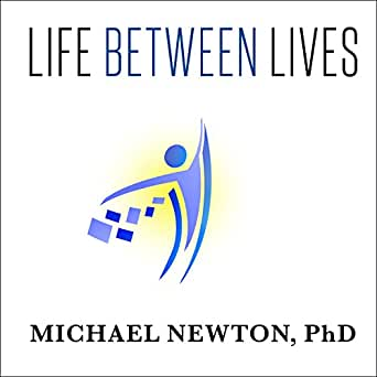 Life Between Lives Hypnotherapy for Spiritual Regression by Michael Newton