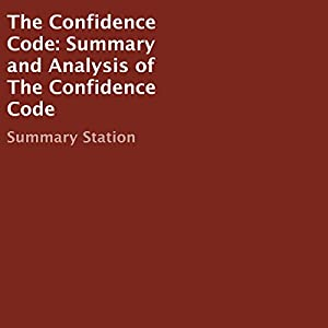 The Confidence Code: Summary and Analysis of The Confidence Code Audiobook