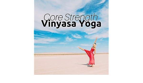 Core Strength Vinyasa Yoga - Healing Nature Melodies of Life ...