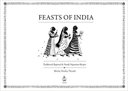 Feasts of India: Traditional, Regional and Family Vegetarian