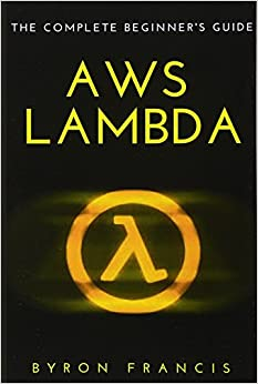 AWS Lambda : The Complete Beginner's Guide