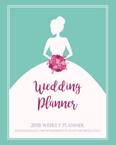 Wedding Planner: 2018 Weekly Planner With Checklists And Worksheets To Plan The Perfect Day A Guide To Organizing Your To Do List Engagement Bridal ... Magenta Pink Cover With Bride and Lettering