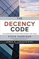 The Decency Code: The Leader's Path to Building Integrity and Trust Front Cover