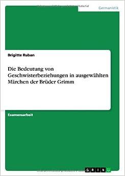 Die Bedeutung von Geschwisterbeziehungen in ausgewählten Märchen der Brüder Grimm