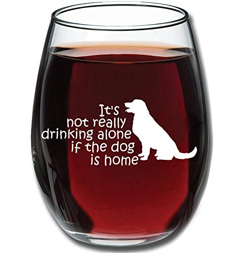 (It's Not Really Drinking Alone If The Dog Is Home New | 15 oz Stemless Funny Wine Glass | Unique Gift Idea for Dog Mom, Dog Dad, Men, Women, Veterinarian)