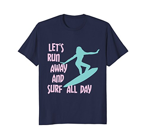 Let's Run Away And Surf All Day Surfer Girl T-Shirt