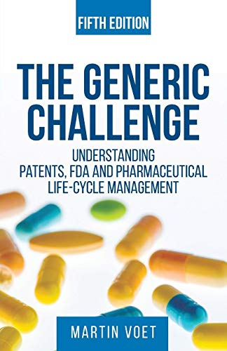 - The Generic Challenge: Understanding Patents, FDA and Pharmaceutical Life-Cycle Management (Fifth Edition)