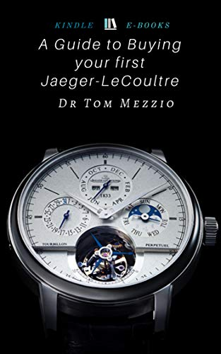 (A Guide to Buying your first Jaeger-LeCoultre: Discover the luxury watches and Swiss fine watchmaking clocks from the Jaeger-LeCoultre)