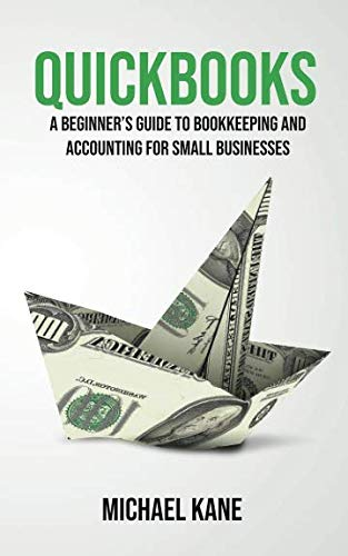 Quickbooks: A Beginner's Guide to Bookkeeping and Accounting for Small Businesses (Best Bookkeeping For Small Business)