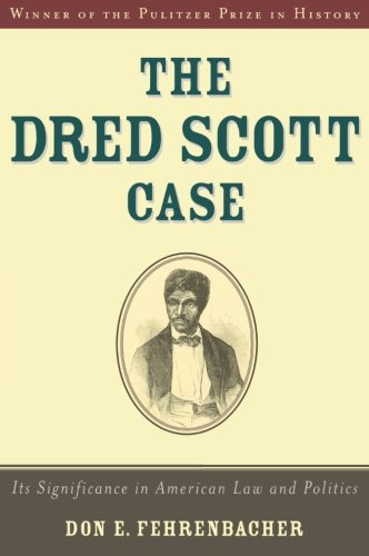 The Dred Scott Case: Its Significance in American Law and Politics (First African American In The Supreme Court)