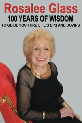 Rosalee Glass 100 Years of Wisdom: To Guide You Thru Life's Ups and ()