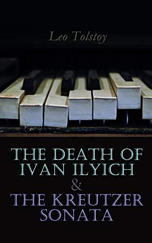 The Death of Ivan Ilyich & The Kreutzer Sonata: Two Psychological Novellas