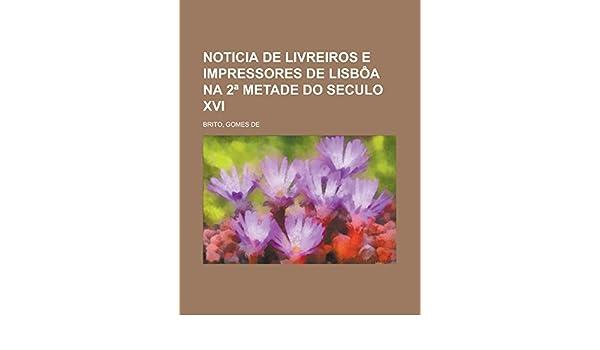 Noticia de livreiros e impressores de Lisbña na 2ª metade do seculo XVI (Portuguese Edition)