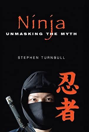 Ninja: Unmasking the Myth (English Edition)