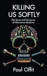 Killing Us Softly: The Sense and Nonsense of Alternative Medicine