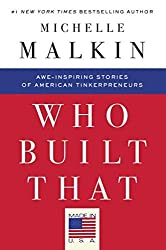 Who Built That: Awe-Inspiring Stories of American Tinkerpreneurs by Michelle Malkin (2016-01-12)