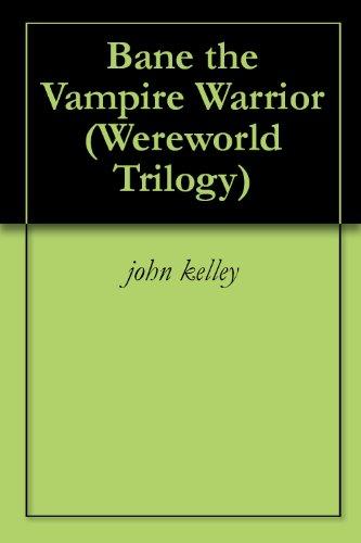 Bane the Vampire Warrior (Wereworld Trilogy)