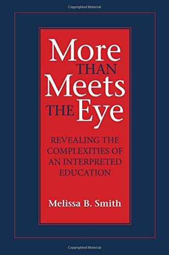 More Than Meets the Eye: Revealing the Complexities of an Interpreted Education (Gallaudet Studies In Interpret)