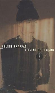 L'Agent de liaison par Hélène Frappat