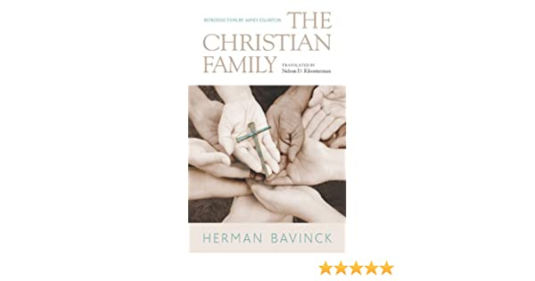 The christian family kindle edition by herman bavinck stephen the christian family kindle edition by herman bavinck stephen grabill james eglinton nelson kloosterman religion spirituality kindle ebooks fandeluxe