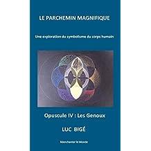 Le Parchemin Magnifique: Opuscule IV : Les Genoux (French Edition)