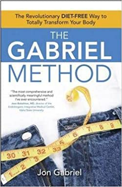 Book By Jon Gabriel: The Gabriel Method: The Revolutionary DIET-FREE Way to Totally Transform Your Body