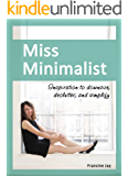Miss Minimalist: Inspiration to Downsize, Declutter, and Simplify