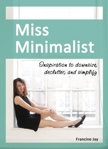 Miss Minimalist: Inspiration to Downsize, Declutter, and