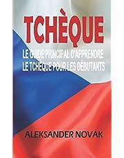 Tchèque: Le Guide principal d'apprendre Le tchèque Pour les débutants: Maîtriser les essentiels de la langue tchèque