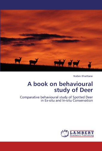 Spotted Deer - A book on behavioural study of Deer: Comparative behavioural study of Spotted Deer in Ex-situ and In-situ Conservation