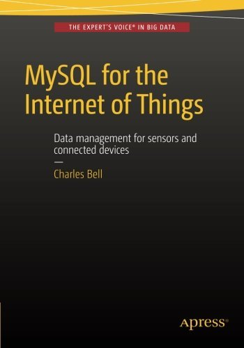 MySQL for the Internet of Things by Charles Bell (2016-02-28)
