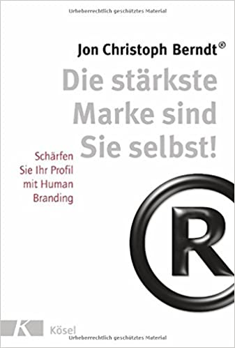 Cover des Buchs: Die stärkste Marke sind Sie selbst!: Schärfen Sie Ihr Profil mit Human Branding. - Aktualisierte Neuauflage 2017