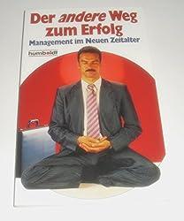 Der andere Weg zum Erfolg. Management in Neuen Zeitalter. ( Praktische Ratgeber).