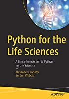 Python for the Life Sciences: A Gentle Introduction to Python for Life Scientists Front Cover