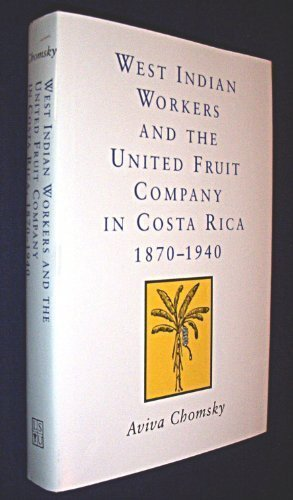 West Indian Workers and the United Fruit Company in Costa Rica 1870-1940