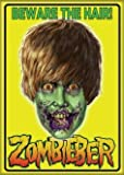 Zombie Beware The Hair Zombieber Magnet 20046H