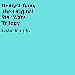 Demystifying the Original Star Wars Trilogy