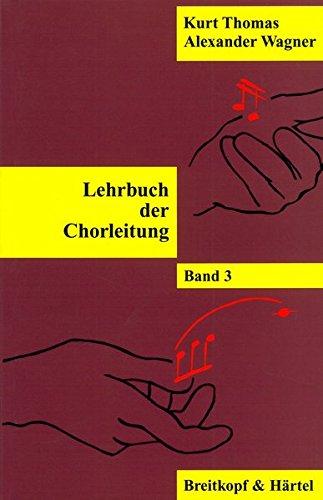 Lehrbuch der Chorleitung ergänzt und revidiert von Alexander Wagner - Band 3 (BV 273)