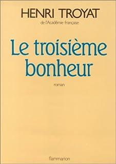 [Viou] : [3] : Le troisième bonheur, Troyat, Henri