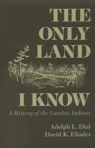 The Only Land I Know: A History of the Lumbee Indians (The Iroquois and Their Neighbors)